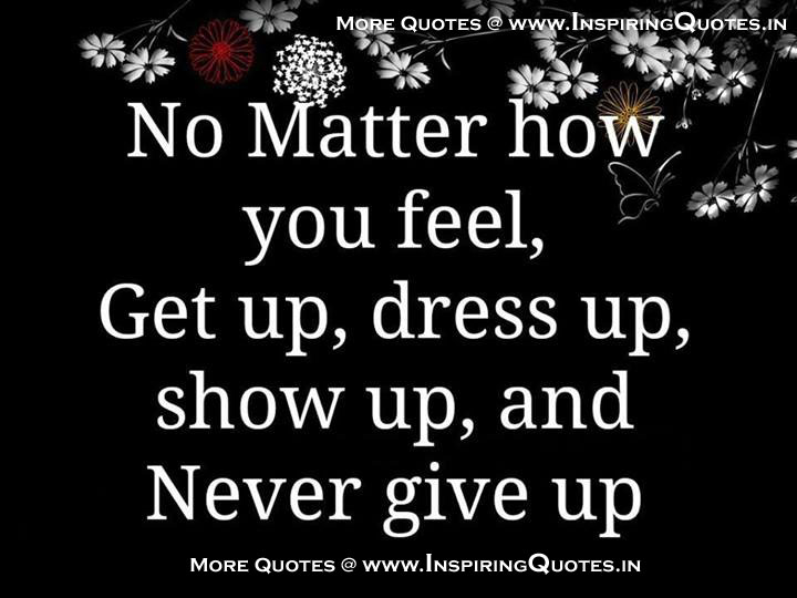 Get Up, Dress Up, Show Up, Never Give Up Quotes Give up Thoughts, English Images Wallpapers Photos Pictures